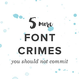 5 More Font Crimes You Should not Commit