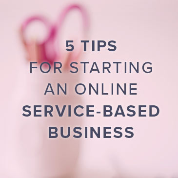5 Tips for Starting an Online Service-Based Business